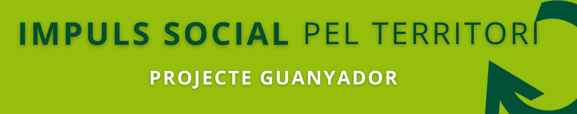 Convocatòria Impuls Social pel Territori - projecte guanyador